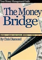The Money Bridge: How To Fill The Gaps Between Financial Struggle And Financial Freedom? ebook by Chris Diamond