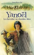 Yanoël , le chevalier au chardon bleu ebook by Anne-Marie Pol