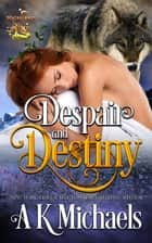 Highland Wolf Clan, Despair and Destiny - Highland Wolf Clan, #4 ebook by A K Michaels