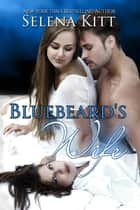 Bluebeard's Wife ebook by Selena Kitt