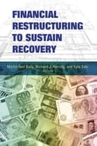 Financial Restructuring to Sustain Recovery ebook by Martin Neil Baily, Richard J. Herring, Yuta Seki