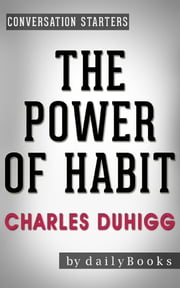 The Power of Habit: by Charles Duhigg | Conversation Starters ebook by Daily Books