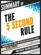 "Summary Of ""The 5 Second Rule: Transform your Life, Work, and Confidence with Everyday Courage - By Mel Robbins"" ebook by Sapiens Editorial"