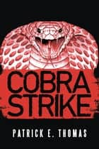 Cobra Strike ebook by Patrick E. Thomas