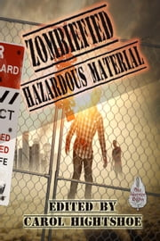 Zombiefied: Hazardous Material - Zombiefied, #3 ebook by Carol Hightshoe,David Boop,Lyn McConchie,David Lee Summers,Cynthia Ward,Bob Brown,John Lance