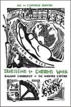 Transition to Common Work - Building Community at The Working Centre ebook by Joe Mancini, Stephanie Mancini