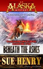 Beneath the Ashes ebook by Sue Henry