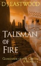 Talisman of Fire - Guardians of the Circles ebook by D J Eastwood