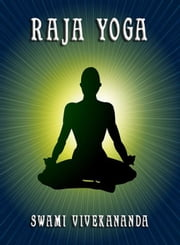 Raja Yoga - Extended Annotated Edition ebook by Swami Vivekananda