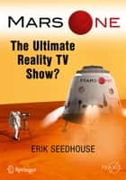 Mars One - The Ultimate Reality TV Show? ebook by Erik Seedhouse
