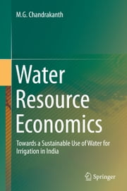 Water Resource Economics - Towards a Sustainable Use of Water for Irrigation in India ebook by M.G. Chandrakanth