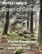Merlin's Legacy: Dawn of Camelot ebook by Carla Simpson