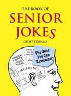 The Book of Senior Jokes: The Ones You Can Remember eBook by Geoff Tibballs