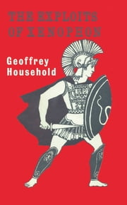 The Exploits of Xenophon ebook by Geoffrey Household
