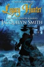 Legacy Hunter (A Tale of Lasniniar, Book 0.75) ebook by Jacquelyn Smith