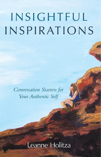 Insightful Inspirations - Conversation Starters for Your Authentic Self ebook by Leanne Holitza
