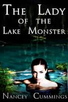 The Lady of the Lake Monster ebook by Nancey Cummings
