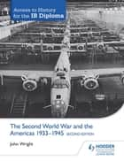 Access to History for the IB Diploma: The Second World War and the Americas 1933-1945 Second Edition ebook by John Wright