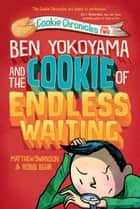 Ben Yokoyama and the Cookie of Endless Waiting ebook by Matthew Swanson, Robbi Behr