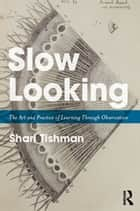 Slow Looking - The Art and Practice of Learning Through Observation ebook by