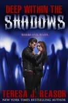 Deep Within The Shadows ebook by Teresa J. Reasor