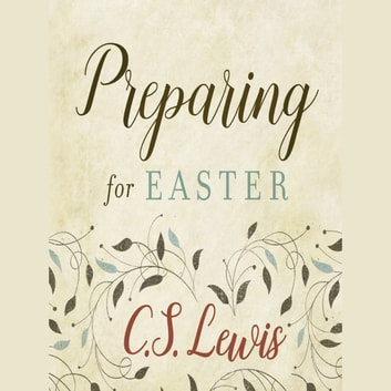 Preparing for Easter: Fifty Devotional Readings audiobook by C. S. Lewis