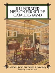 Illustrated Mission Furniture Catalog, 1912-13 ebook by Kobo.Web.Store.Products.Fields.ContributorFieldViewModel