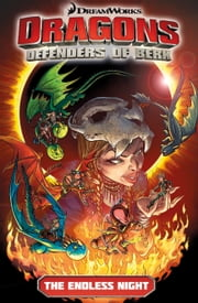 DreamWorks Dragons: Defenders of Berk - Volume 1 - The Endless Night Vol.1 ebook by Simon Furman,Iwan Nazif,Digikore