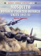 Mosquito Bomber/Fighter-Bomber Units 1942–45 ebook by Martin Bowman, Mr Chris Davey