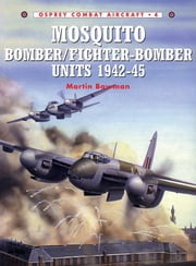Mosquito Bomber/Fighter-Bomber Units 1942?45 ebook by Martin Bowman