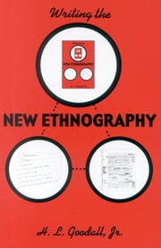 Writing the New Ethnography ebook by H. L. Goodall Jr.