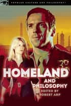 Homeland and Philosophy - For Your Minds Only ebook by Robert Arp