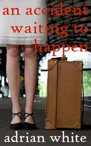 An Accident Waiting to Happen ebook by Adrian White