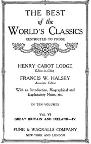 The Best Of The World's Classics (Restricted To Prose) Volume VI - Great Britain And Ireland IV: 18011909 (Mobi Classics) ebook by Henry Cabot Lodge (Editor)