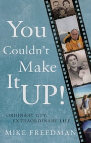 You Couldn't Make It Up! - Ordinary Guy, Extraordinary Life ebook by Mike Freedman