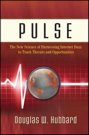 Pulse - The New Science of Harnessing Internet Buzz to Track Threats and Opportunities ebook by Douglas W. Hubbard