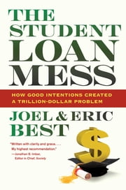 The Student Loan Mess - How Good Intentions Created a Trillion-Dollar Problem ebook by Joel Best,Eric Best