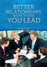 Better Relationships With Those You Lead ebook by Dr Nicky Howe