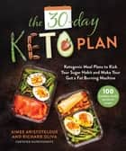 The 30-Day Keto Plan - Ketogenic Meal Plans to Kick Your Sugar Habit and Make Your Gut a Fat-Burning Machine ebook by Aimee Aristotelous, Richard Oliva