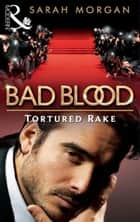 The Tortured Rake (Bad Blood, Book 1) eBook by Sarah Morgan