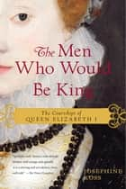 The Men Who Would Be King ebook by Josephine Ross