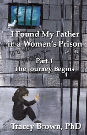 I Found My Father in a Women's Prison ebook by Tracey Brown