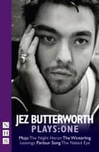 Jez Butterworth Plays: One ebook by Jez Butterworth