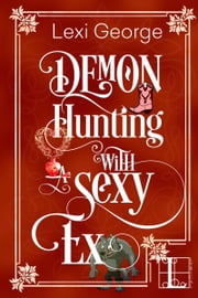 Demon Hunting with a Sexy Ex ebook by Lexi George