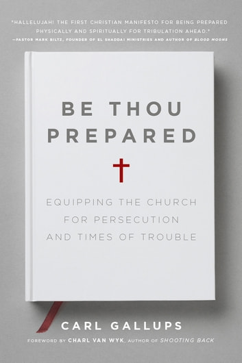 Be Thou Prepared - Equipping the Church for Persecution and Times of Trouble ebook by Carl Gallups