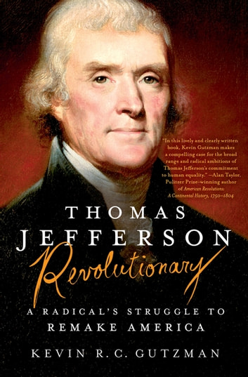 Thomas Jefferson - Revolutionary - A Radical's Struggle to Remake America ebook by Kevin R. C. Gutzman