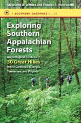 Exploring Southern Appalachian Forests - An Ecological Guide to 30 Great Hikes in the Carolinas, Georgia, Tennessee, and Virginia ebook by Stephanie B. Jeffries,Thomas R. Wentworth