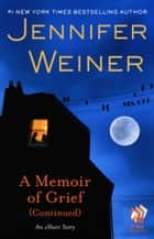 A Memoir of Grief (Continued) ebook by Jennifer Weiner