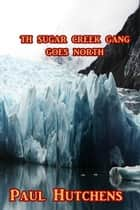 The Sugar Creek Boys Goes North ebook by Paul Hutchens