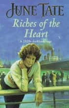 Riches of the Heart - A gritty and utterly compelling 1920s docklands saga ebook by June Tate